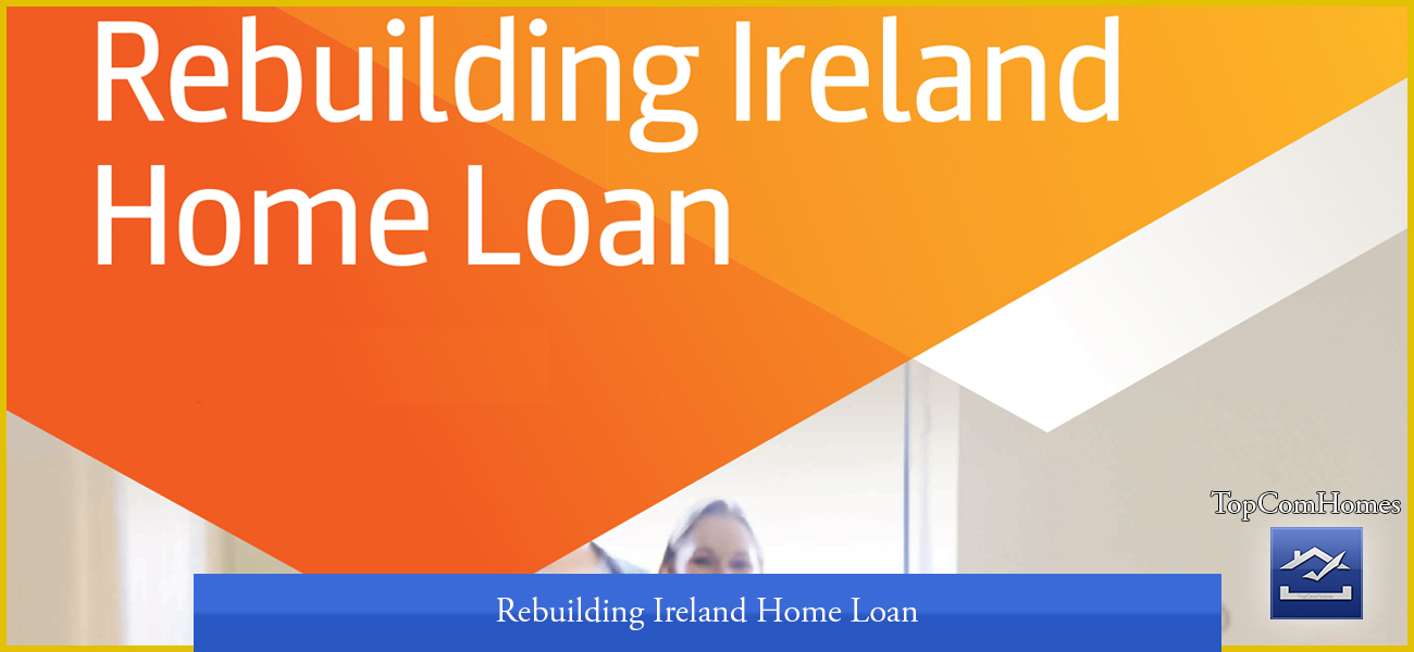 Rebuilding Ireland Home Loan - Topcomhomes
