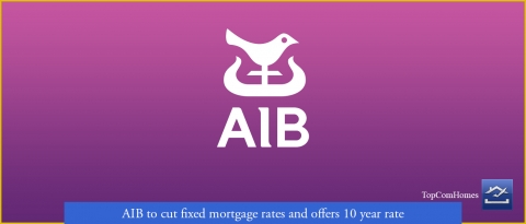 AIB to cut fixed mortgage rates and offers 10 year rate - Topcomhomes